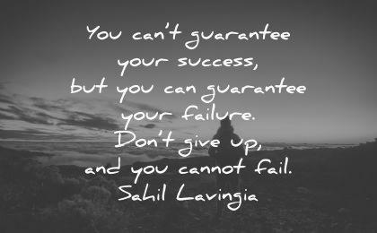 never give up quotes cant guarantee success failure dont cannot fail sahil lavingia wisdom nature