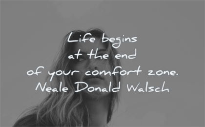 pain quotes life begins end your comfort zone neale donald walsch wisdom woman looking