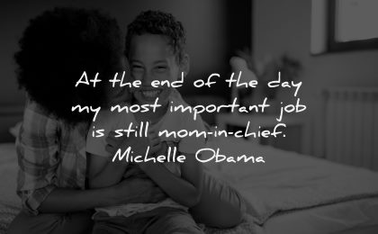 parenting quotes most important job still mom chief michelle obama wisdom