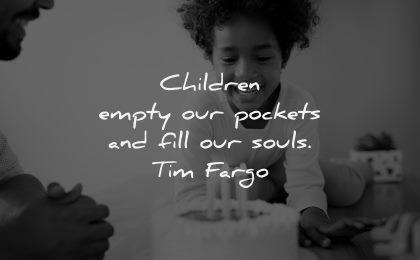 parenting quotes children empty pockets fill our souls tim fargo wisdom