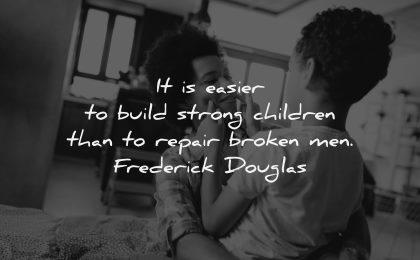 parenting quotes easier build strong children repair broken men frederick douglas wisdom mother son
