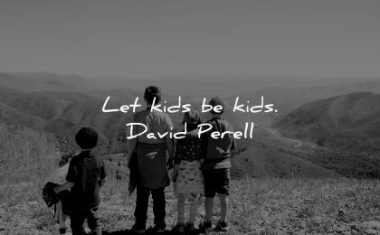 parenting quotes let kids david perell wisdom family