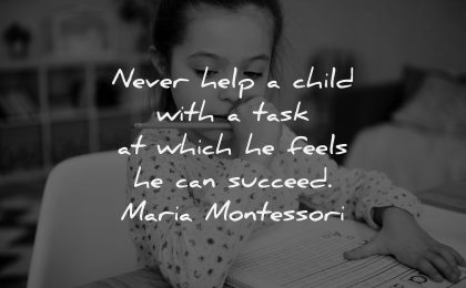 parenting quotes never help child task which feels succeed maria montessori wisdom girl writing thinking