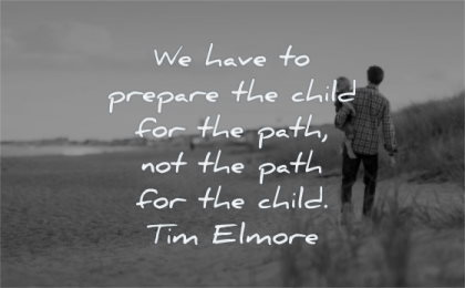 parenting quotes have prepare the child for path not tim elmore wisdom beach father son walking