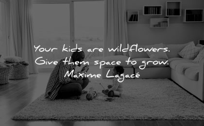parenting quotes kids wildflowers give them space grow maxime lagace wisdom father baby