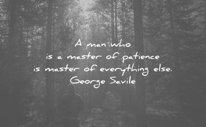patience quotes man who master everything else george savile wisdom