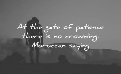 patience quotes gate there crowding moroccan saying wisdom man hike silhouette