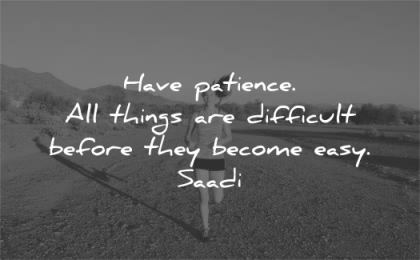 patience quotes have things difficult before become easy saadi wisdom woman running