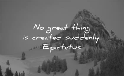 patience quotes great thing created suddenly epictetus wisdom nature mountain winter