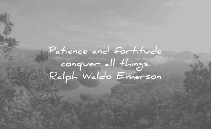patience quotes fortitude conquer all things ralph waldo emerson wisdom