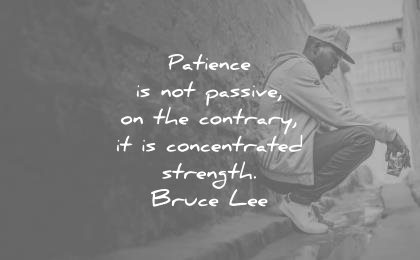 patience quotes not passive contrary concentrated strength bruce lee wisdom