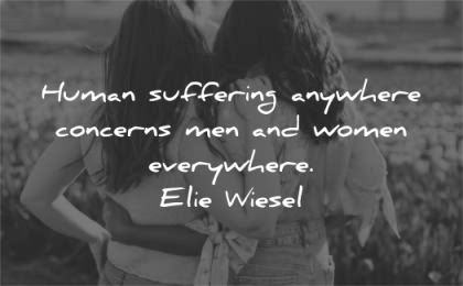 peace quotes human suffering anywhere concerns men women everywhere elie wiesel wisdom kids