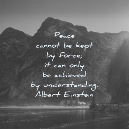 peace quotes cannot kept force only achieved understanding albert einstein wisdom lake ice mountains sun