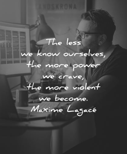 peace quotes less know ourselves more power crave violent become maxime lagace wisdom man working