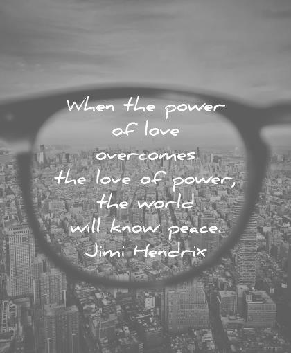 peace quotes when overcomes love power world will know jimi hendrix wisdom
