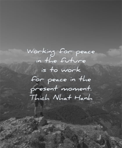 peace quotes working future work present moment thich nhat hanh wisdom man standing mountains nature