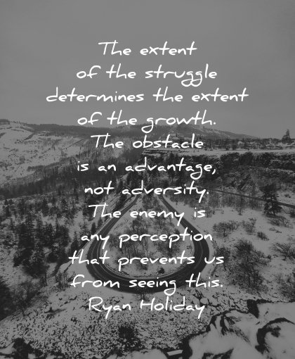 perseverance quotes the extent struggle determines growth obstacle advantage not adversity enemy ryan holiday wisdom