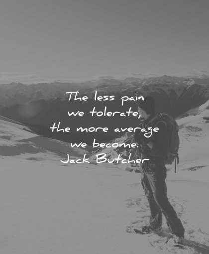 perseverance quotes less pain tolerate more average become jack butcher wisdom