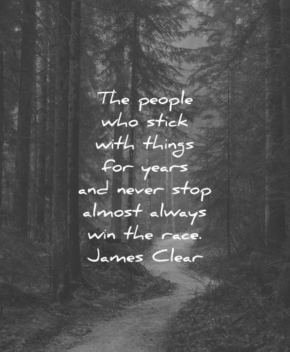 perseverance quotes people who stick with things years never stop almost always win race james clear wisdom