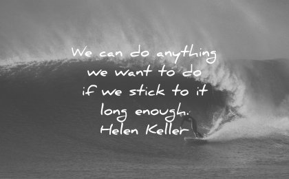 perseverance quotes we can anything want stick long enough helen keller wisdom