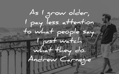 philosophy quotes grow older pay less attention people say watch andrew carnegie wisdom