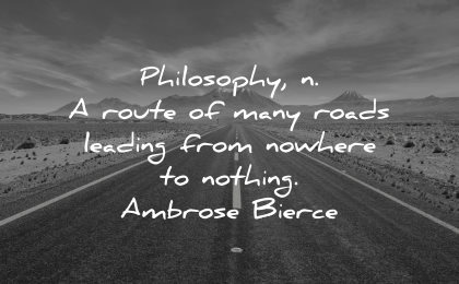 philosophy quotes route many roads leading nowhere nothing ambrose bierce wisdom