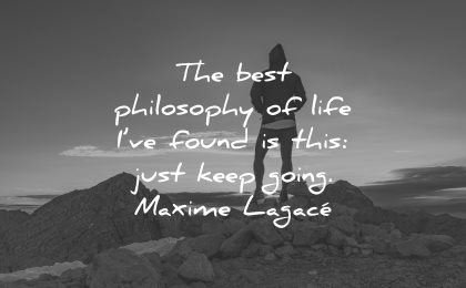 philosophy quotes best life found just keep going maxime lagace wisdom