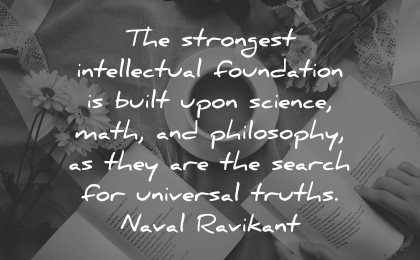philosophy quotes strongest intellectual foundation built upon science math naval ravikant wisdom