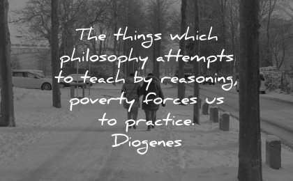 philosophy quotes things attempts teach reasoning poverty forces practice diogenes wisdom