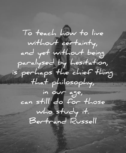 philosophy quotes teach live without certainty without being paralised hesitation bertrand russell wisdom