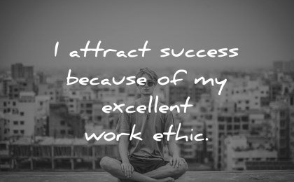 positive affirmations attract success because excellent work ethic wisdom man meditation