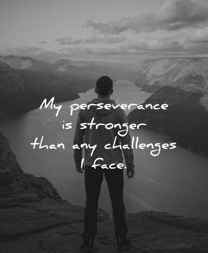 positive affirmations perseverance stronger than any challenges face wisdom man nature