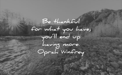 positive quotes thankful for what you have end having more oprah winfrey wisdom nature river mountain
