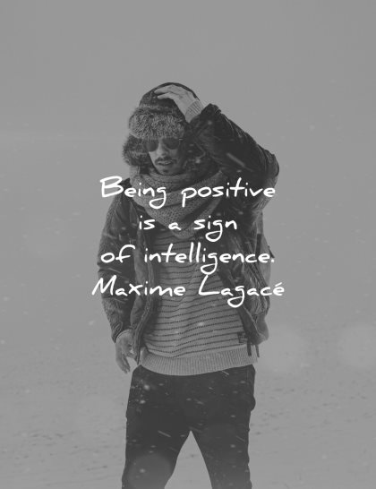 positive quotes being sign intelligence maxime lagace wisdom man winter snow