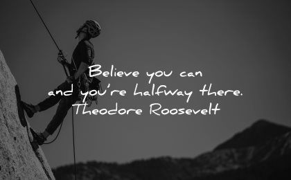 positive quotes believe you can halfway there theodore roosevetl wisdom man climbing
