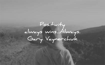 positive quotes positivity always win gary vaynerchuk wisdom