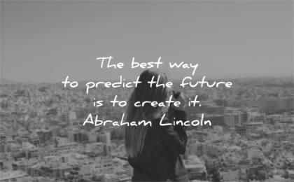 positive quotes best way predict future create abraham lincoln wisdom woman picture city
