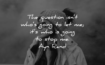 positive quotes question not who going let me stop ayn rand wisdom