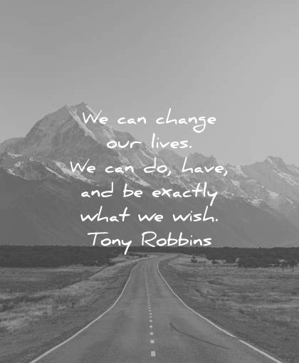 positive quotes can change our lives have exactly what wish tony robbins wisdom mountain road