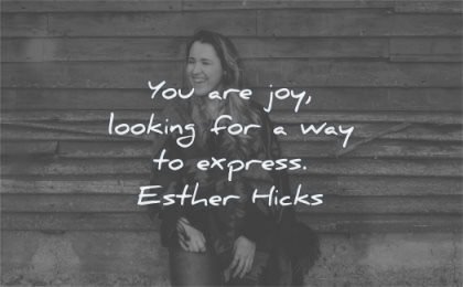 positive quotes you are joy looking way express esther hicks wisdom woman smiling