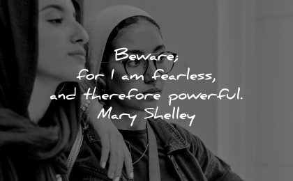 powerful quotes beware fearless therefore mary shelley wisdom two women
