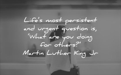powerful quotes lifes most persistent urgent question what are you doing others martin luther king jr wisdom