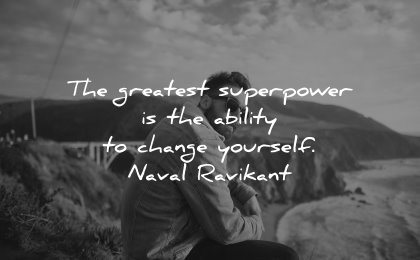 powerful quotes greatest superpower ability change yourself naval ravikant wisdom man