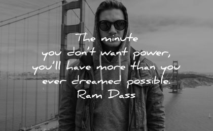 powerful quotes minute dont want power have more dreamed possible ram dass wisdom man san francisco bridge