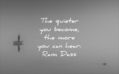 powerful quotes the quieter you become more can hear ram dass wisdom