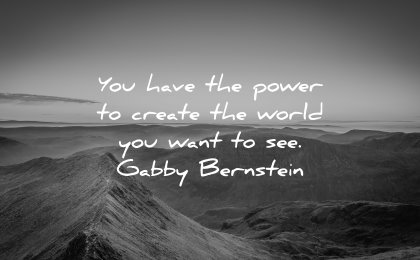 powerful quotes have power create world want gabby bernstein wisdom nature landscape