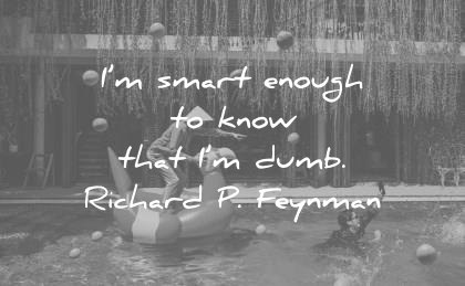 quote of the day funny october im smart enough know dumb richard p feynman wisdom quotes