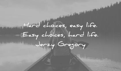 quote of the day inspirational january choices life easy hard jerzy gregory wisdom quotes