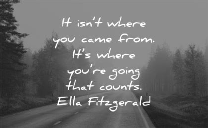 quote of the day it isnt where you came from where you doing that counts ella fitzgerald wisdom nature road