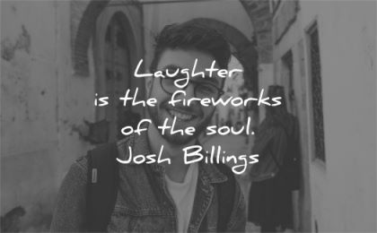 quote of the day laughter fireworks soul josh billings wisdom man smiling